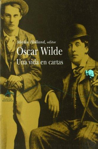 9788484282495: Oscar Wilde: Una vida en cartas (Clásica Biografías)