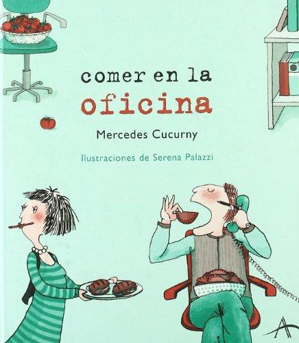 COMER EN LA OFICINA: Mercedes Cucurny (Autor), Serena Palazzi (Ilust.)
