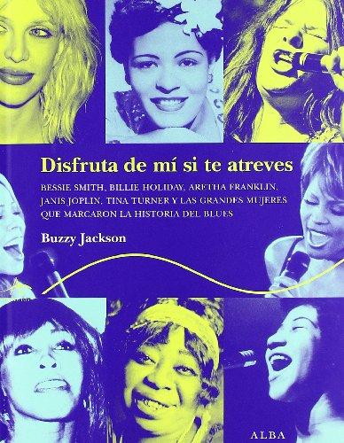 9788484283058: Disfruta de mí si te atreves: Bessie Smith, Billie Holiday, Aretha Franklin, Janis Joplin, Tina Turner y las grandes mujeres que marcaron la historia del blues (Trayectos A contratiempo)