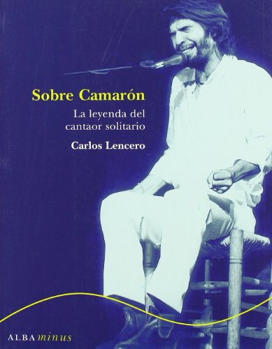 9788484284451: Sobre Camarón: La leyenda del cantaor solitario (Minus)
