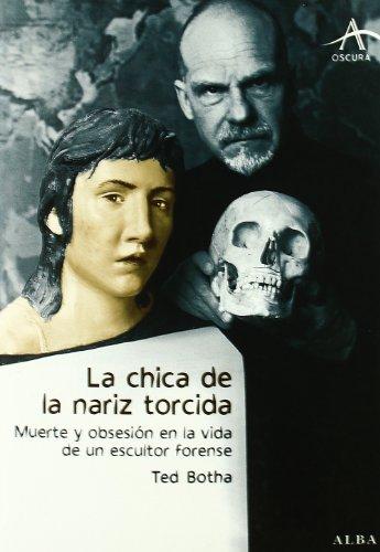 9788484284567: La chica de la nariz torcida: Muerte y obsesión en la vida de un escultor forense (Oscura)