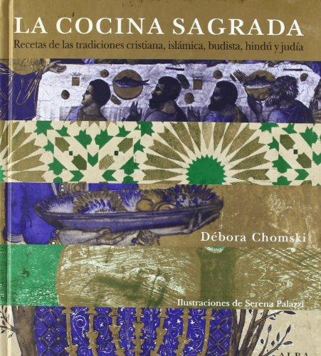 9788484284864: La cocina sagrada: Recetas de las tradiciones cristiana, islámica, budista, hindú y judía