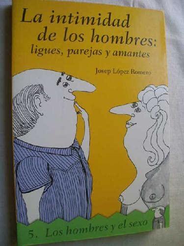 La intimidad de los hombres: ligues, parejas: Josep López Romero