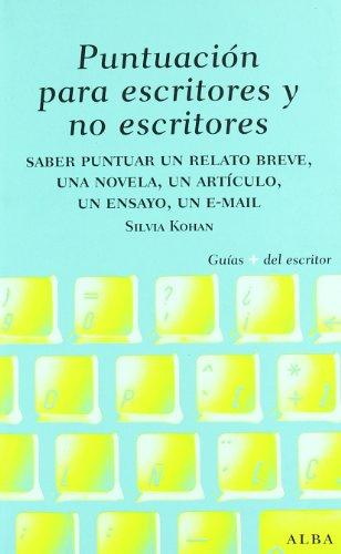 9788484285656: Puntuación para escritores y no escritores: Desde un relato breve, una novela y un ensayo hasta un mail (Guías Plus del Escritor)