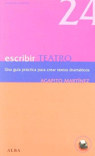ESCRIBIR TEATRO: Una guía práctica para crear textos dramáticos: Agapito ...