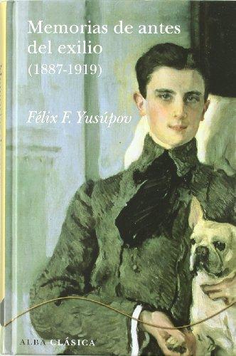 MEMORIAS DE ANTES DEL EXILIO (1887-1919): Félix F. Yusúpov