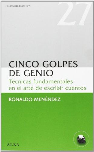 9788484288930: Cinco Golpes De Genio. Técnicas Fundamentales En El Arte De Escribir Cuentos (Guías del escritor)