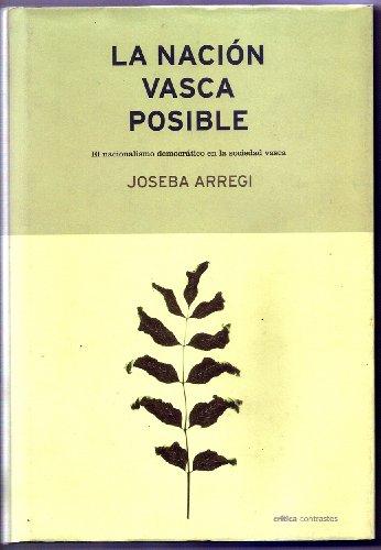 La nacion vasca posible: El nacionalismo democratico: Arregi, Joseba