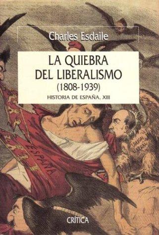 La Quiebra del Liberalismo: 1808-1939 (Historia de Espana) (Spanish Edition) (8484321827) by Charles J. Esdaile