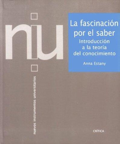 Fascinacion Por El Saber, La - Introduccion a la Teoria del Conocimiento (Spanish Edition): Estany,...