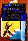 9788484322467: Recuerdalo Tu y Recuerdalo a Otros - Historia Oral de La Guerra Civil Espanola