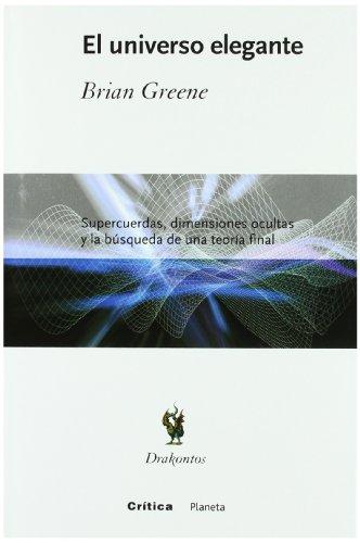 9788484322641: El universo elegante: Supercuerdas, dimensiones ocultas y la búsqueda de una teoría definitiva (Drakontos)