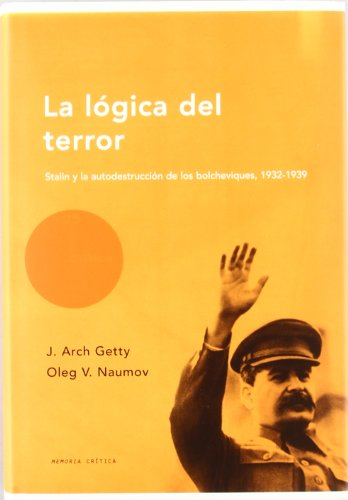 9788484322764: Logica del Terror, La - Stalin y Autodestruccion de Los Bolcheviques 1932-1939 (Spanish Edition)
