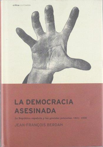 9788484323112: La democracia asesinada: España, 1931-1939. La República Española y las grandes potencias occidentales (Contrastes)