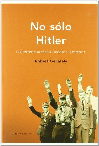 9788484323242: No sólo Hitler: La Alemania nazi entre la coacción y el consenso (Memoria Crítica)