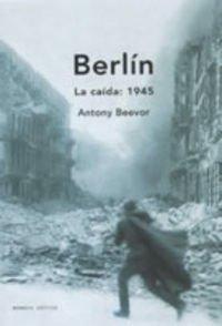 9788484323655: Berlín. La caída, 1945 (Memoria Crítica)