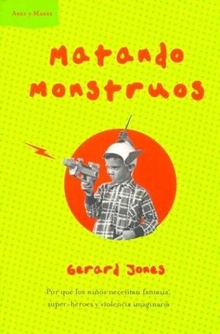 9788484323761: Matando Monstruos: Por Que Los Ninos Necesitan Fantasia, Super-Heroes Y Violencia Imaginaria (Spanish Edition)