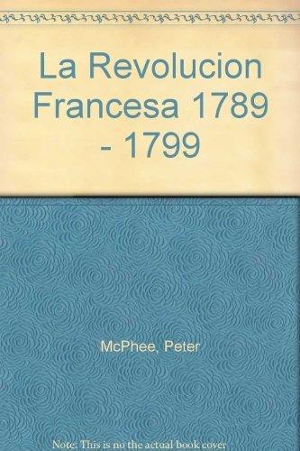 La Revolucion Francesa 1789 - 1799 (Spanish Edition): Peter McPhee