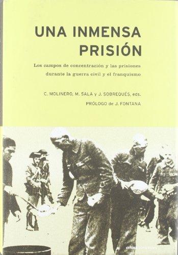 9788484324386: Una Inmensa Prision: Los Campos de Concentracion y Las Prisiones Durante La Guerra Civil y El Franquismo (Critica Contrastes) (Spanish Edition)