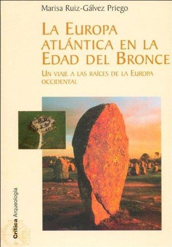 9788484325079: LA Europa Atlantica En LA Edad Del Bronce: UN Viaje a Las Raices De LA Europa Occidental