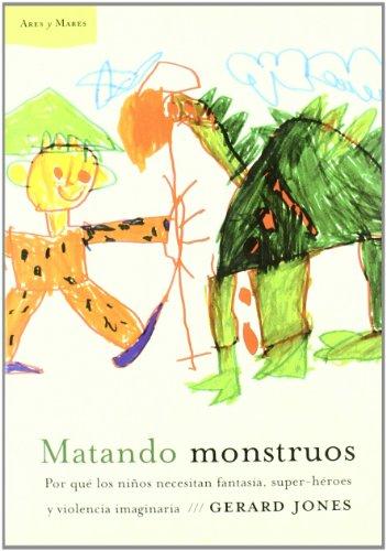 9788484325857: Matando monstruos: Por qué los niños necesitan fantasía, super-héroes y violencia imaginaria