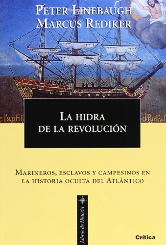 9788484326014: La hidra de la revolución: Marineros, esclavos y campesinos en la historia oculta del Atlántico (Libros de Historia)