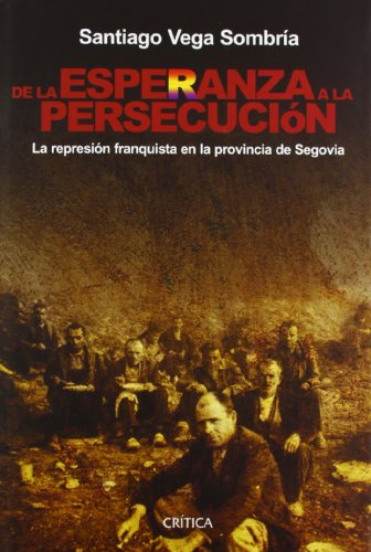 9788484326120: De La Esperanza a La Persecucion. La Represion Franquista En La Provincia De Segovia. (Contrastes) (Spanish Edition)