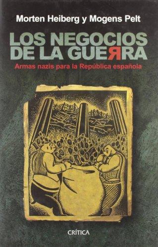 9788484326137: Los Negocios De La Guerra. Armas Nazis Para La Republica Espanola (Contrastes) (Spanish Edition)