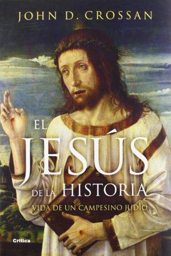 EL JESUS DE LA HISTORIA: Vida de un campesino mediterráneo judío. - John D. Crossan