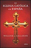 IGLESIA CATÓLICA EN ESPAÑA (1875-2002), LA - CALLAHAN, WILLIAM J.