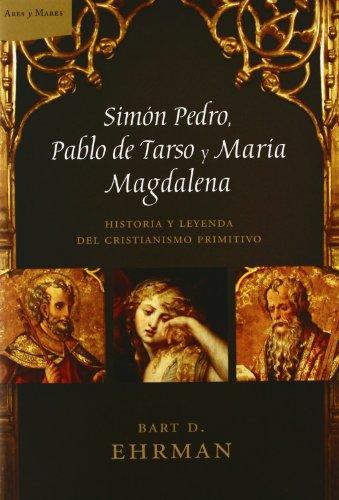 9788484328896: Simón Pedro, Pablo de Tarso y María Magdalena: Historia y leyenda del cristianismo primitivo (Ares y Mares)