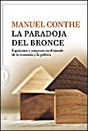 La paradoja del bronce: espejismos y sorpresas en el mundo de la economía y la política - Conthe, Manuel