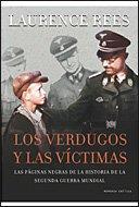 Los verdugos y las víctimas. Las páginas negras de la historia de la Segunda Guerra Mundial . - Rees, Laurence