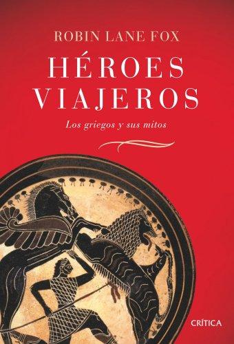 9788484329831: Héroes viajeros: Los griegos y sus mitos (Serie Mayor (critica))