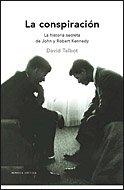 La conspiración: La historia secreta de John y Robert Kennedy (Memoria Crítica) - David Talbot
