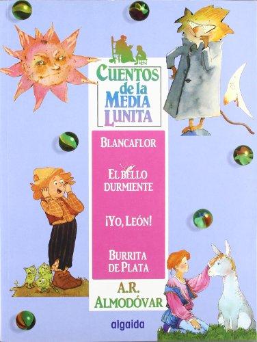 9788484334781: Cuentos de la Media Lunita 4: Blancaflor, El bello durmiente, ¡Yo león!, Burrita de plata (Infantil - Juvenil - Cuentos De La Media Lunita)