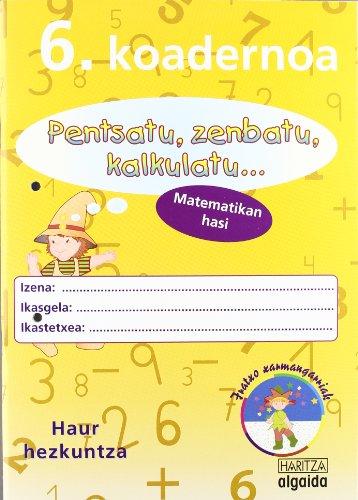 9788484336099: Pensatu, zenbatu, kalkulatu... Matematikan hasi 6. Koadernoa