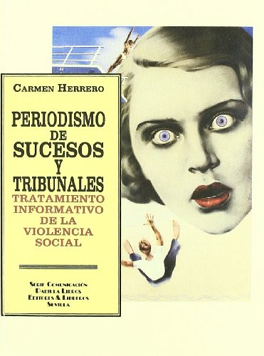 9788484342533: Periodismo de Sucesos y Tribunales. Tratamiento Informativo(Serie: Comunicacion)De la Violencia Social.