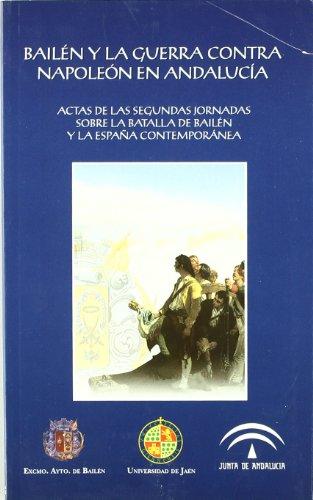 9788484390671: Bailén y la guerra contra Napoleón en Andalucía: Actas de las Segundas Jornadas sobre la Batalla de Bailén y la España contemporánea (Colección Martínez de Mazas. Serie Estudios)
