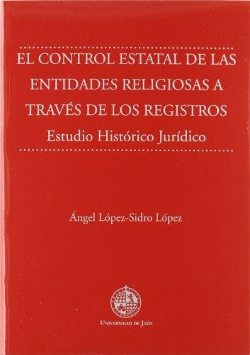 9788484391487: El control estatal de las entidades religiosas a través de los registros.: Estudio Histórico Jurídico (Monografías Jurídicas, Económicas y Sociales)