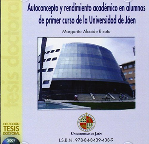 9788484394389: Autoconcepto y Rendimiento Académico en alumnos de Primer Curso de la Universidad de Jaén (CD Tesis)