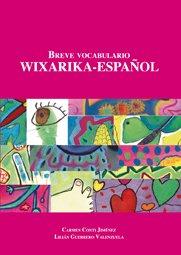 BREVE VOCABULARIO WIXARIKA-ESPAÑOL.: CONTI JIMÉNEZ, CARMEN;GUERRERO