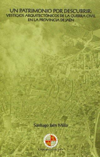 9788484396901: Un patrimonio por descubrir: vestigios arquitectónicos de la guerra civil en la provincia de Jaén