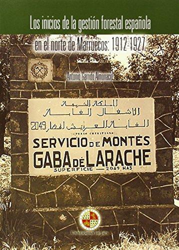 LOS INICIOS DE LA GESTIÓN FORESTAL ESPAÑOLA EN EL NORTE DE MARRUECOS: 1912-1927 - Antonio Garrido Almonacid