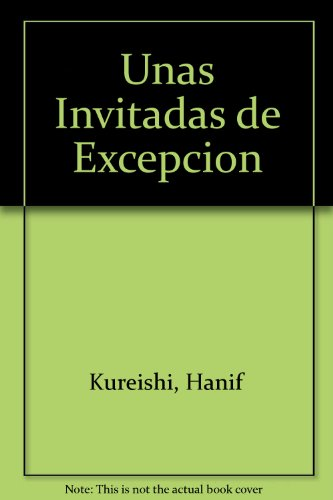 Unas Invitadas De Excepcion (Spanish Edition) (9788484411000) by Hanif Kureishi