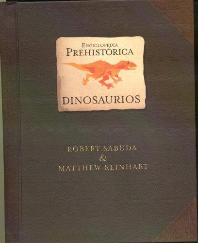 Dinosaurios / Dinosaurs: Enciclopedia prehistorica / Encyclopedia Prehistorica (Spanish Edition) (8484412652) by Matthew Reinhart; Robert Sabuda