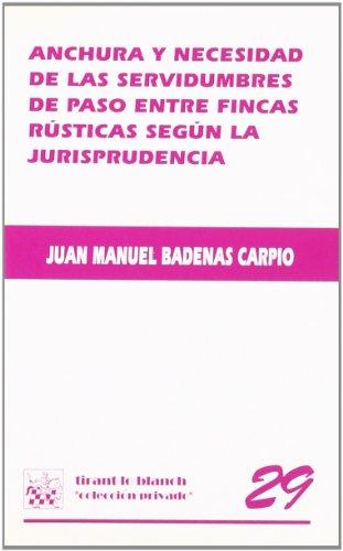 9788484420149: Anchura y Necesidad de las Servidumbres de Paso Entre Fincas Rústicas Según la Jurisprudencia