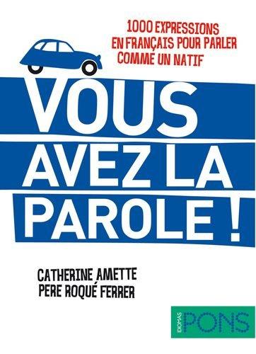 9788484437604: Vous avez la parole ! (1000 expresiones en francés para hablar como un nativo) (Pons - Locuciones)