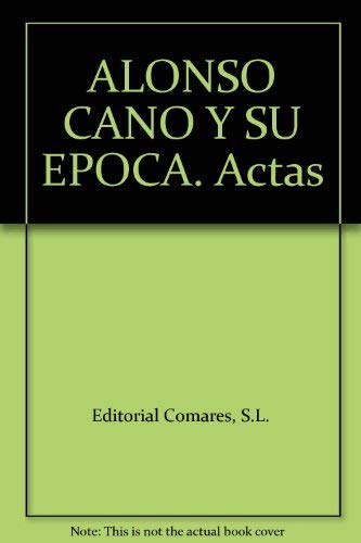 9788484445036: ALONSO CANO Y SU EPOCA. Actas