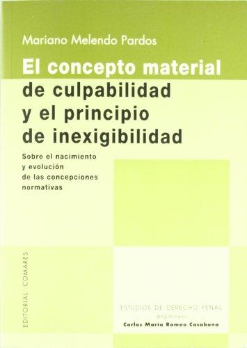 9788484446170: El concepto material de culpabilidad y el principio de inexigibilidad : sobre el nacimiento y evolución de las concepciones normativas (COEDICIÓN)